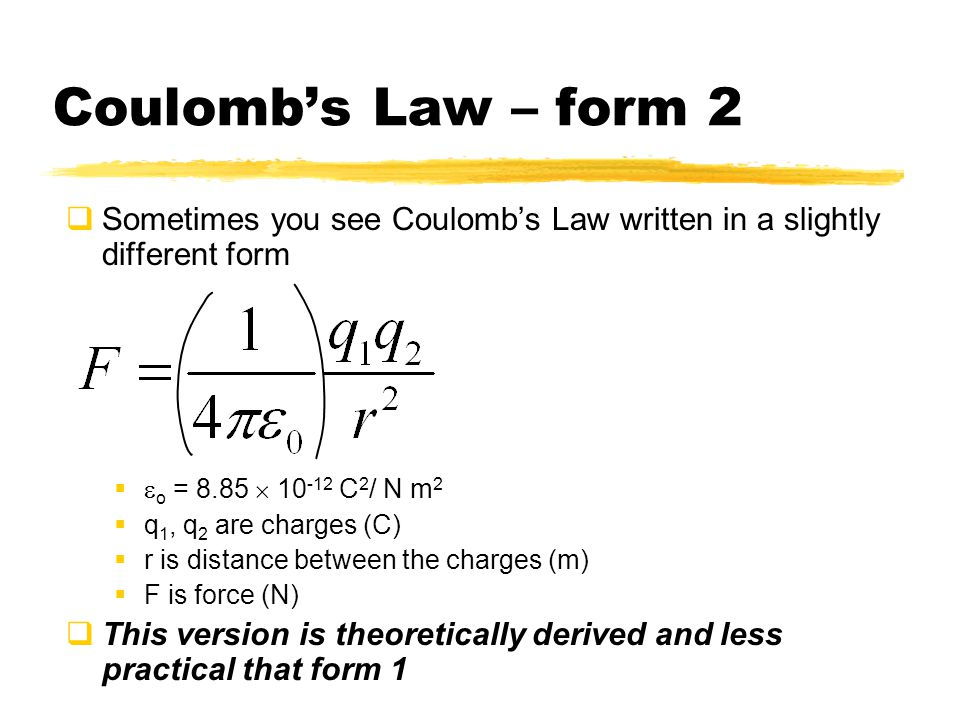 Coulomb's Law – form 2 Sometimes you see Coulomb's Law written in a slightly different form. eo = 8.85  10-12 C2/ N m2.