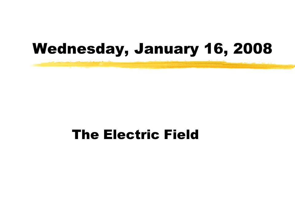 Wednesday, January 16, 2008 The Electric Field