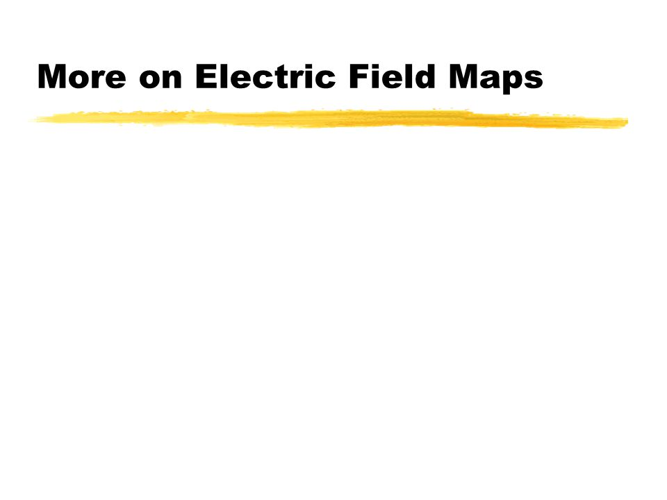 More on Electric Field Maps