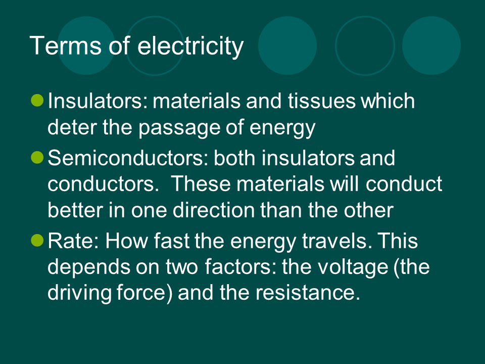 Terms of electricity Insulators: materials and tissues which deter the passage of energy.