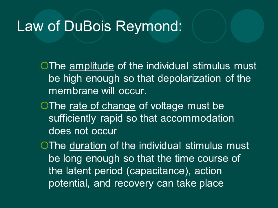 Law of DuBois Reymond: The amplitude of the individual stimulus must be high enough so that depolarization of the membrane will occur.