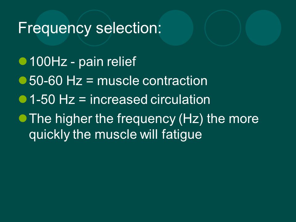 Frequency selection: 100Hz - pain relief 50-60 Hz = muscle contraction
