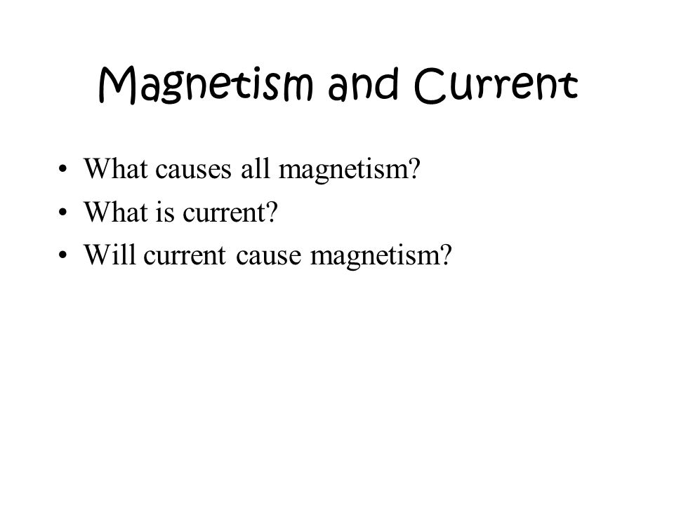 Magnetism and Current What causes all magnetism What is current