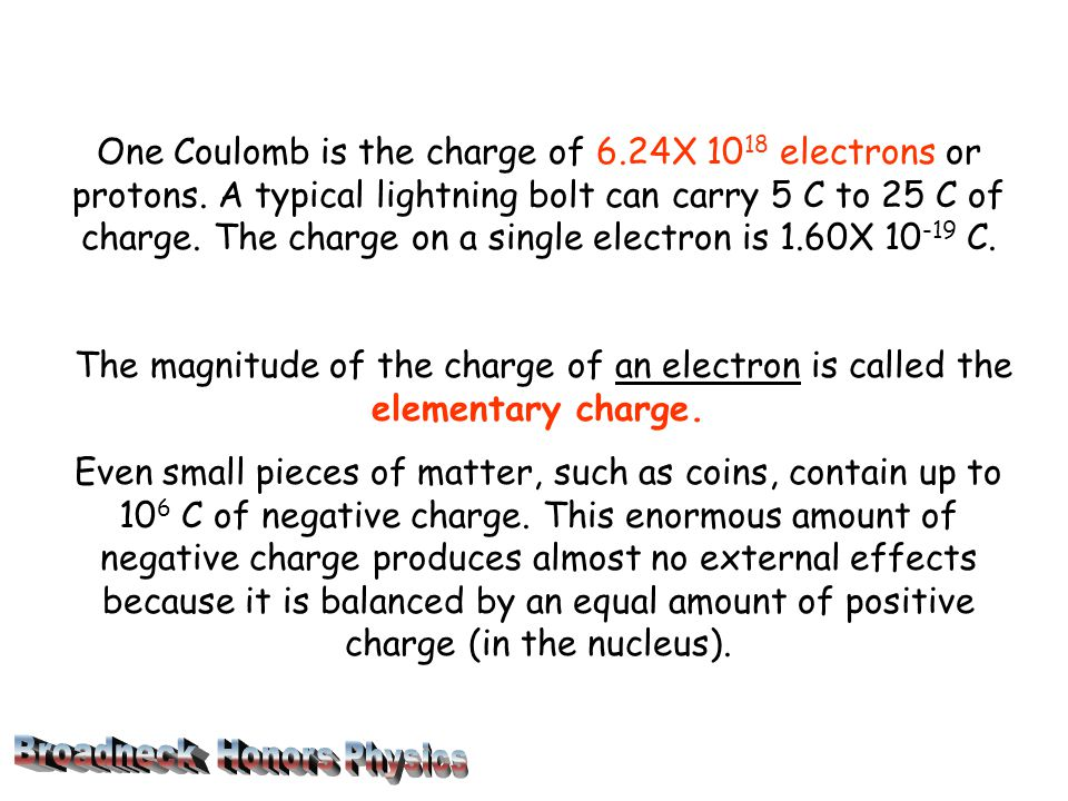 One Coulomb is the charge of 6. 24X 1018 electrons or protons