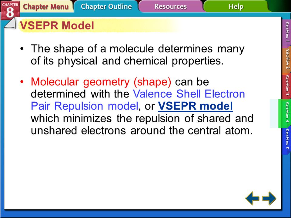 VSEPR Model The shape of a molecule determines many of its physical and chemical properties.