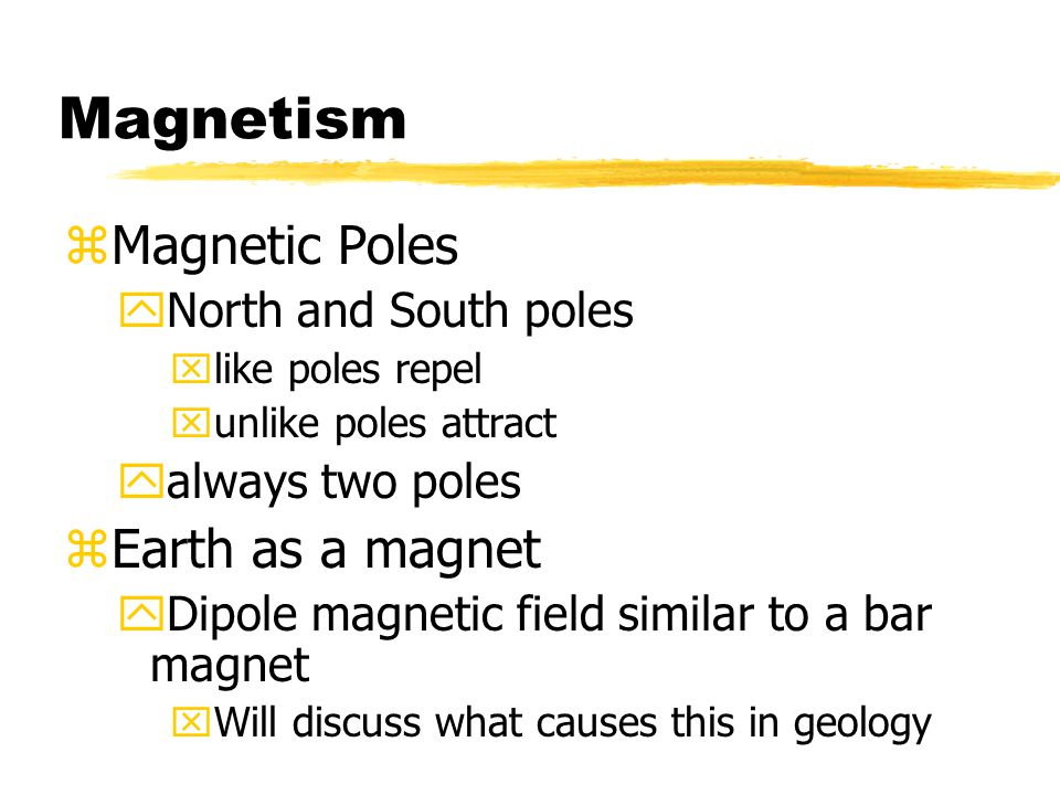 Magnetism Magnetic Poles Earth as a magnet North and South poles