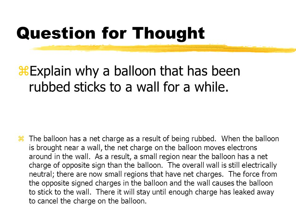 Question for Thought Explain why a balloon that has been rubbed sticks to a wall for a while.