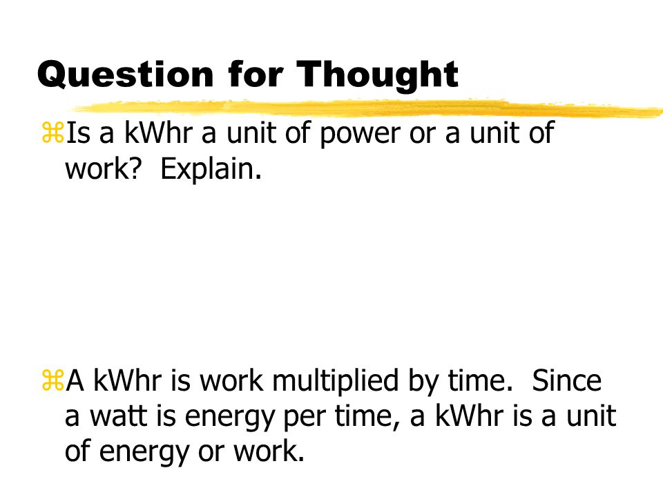 Question for Thought Is a kWhr a unit of power or a unit of work Explain.