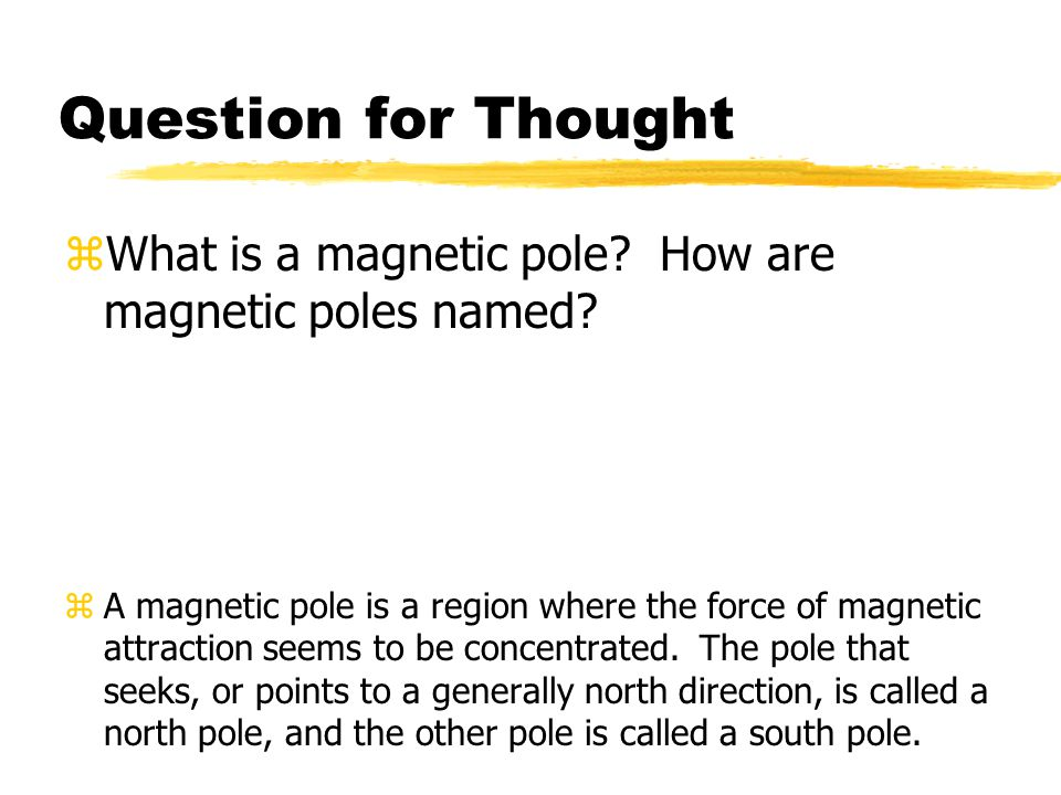 Question for Thought What is a magnetic pole How are magnetic poles named