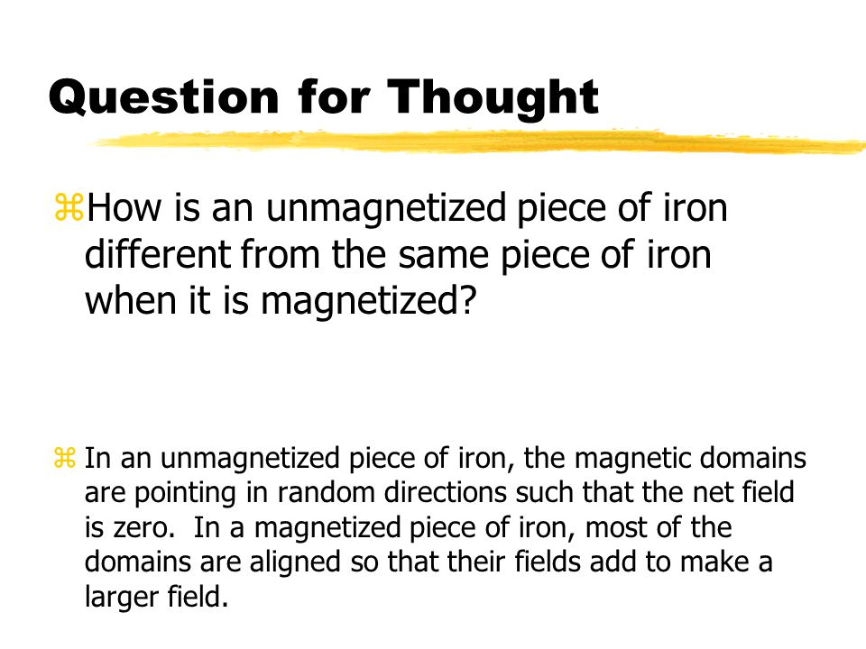 Question for Thought How is an unmagnetized piece of iron different from the same piece of iron when it is magnetized