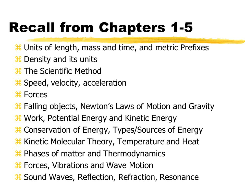 Recall from Chapters 1-5 Units of length, mass and time, and metric Prefixes. Density and its units.