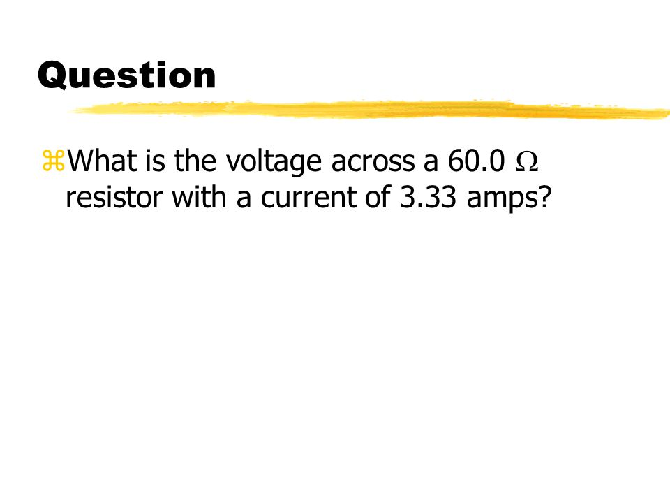 Question What is the voltage across a 60.0 W resistor with a current of 3.33 amps
