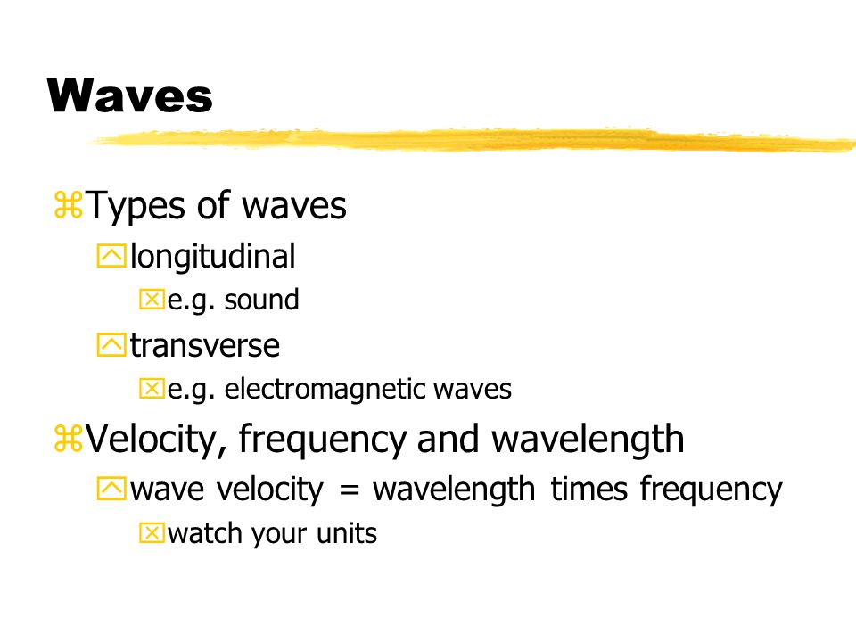 Waves Types of waves Velocity, frequency and wavelength longitudinal