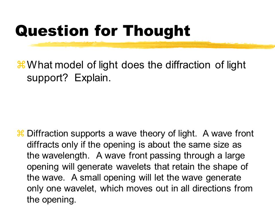 Question for Thought What model of light does the diffraction of light support Explain.