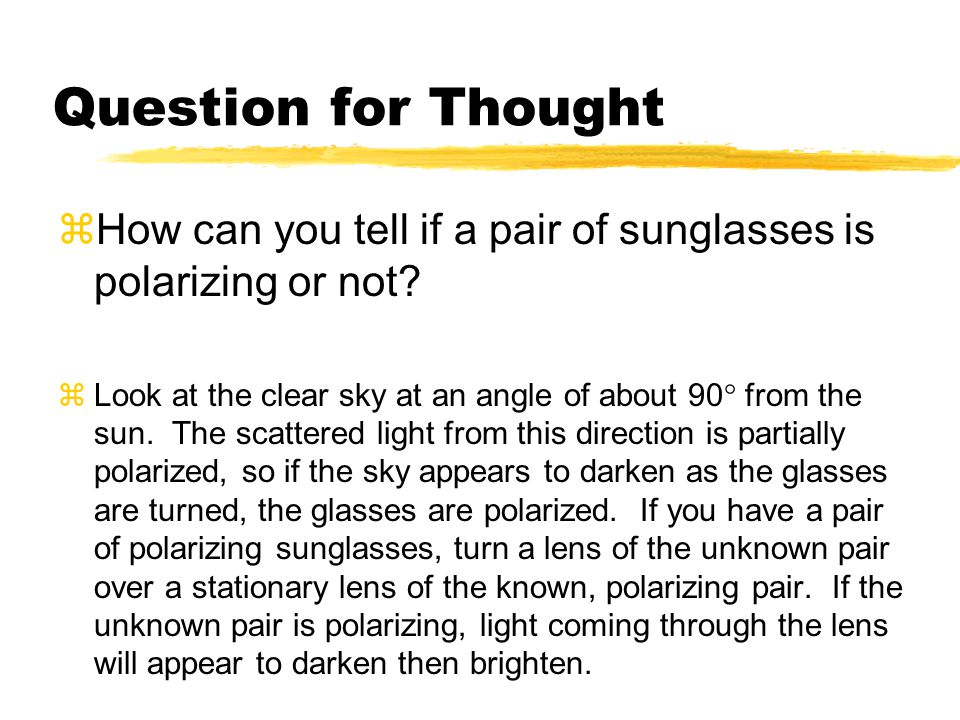 Question for Thought How can you tell if a pair of sunglasses is polarizing or not