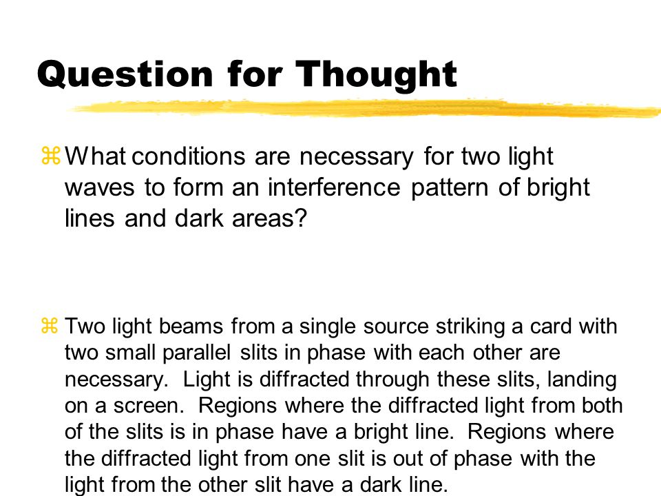 Question for Thought What conditions are necessary for two light waves to form an interference pattern of bright lines and dark areas