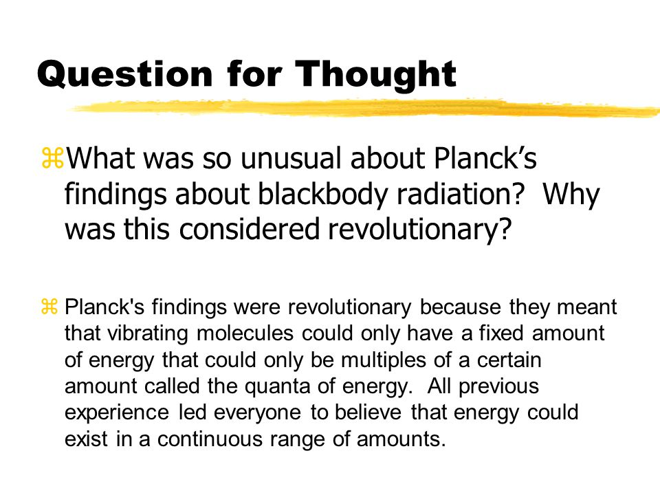 Question for Thought What was so unusual about Planck's findings about blackbody radiation Why was this considered revolutionary