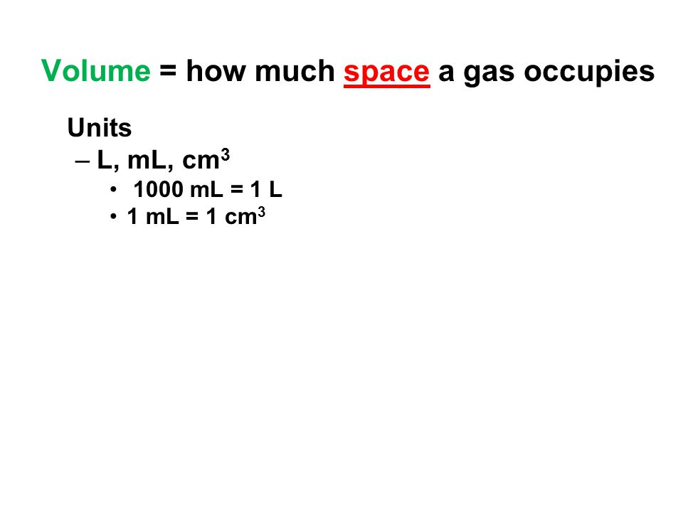 Volume = how much space a gas occupies