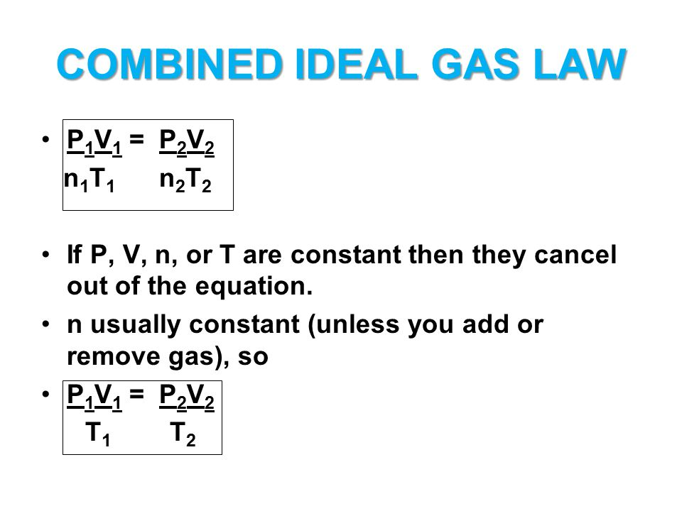 COMBINED IDEAL GAS LAW P1V1 = P2V2 n1T1 n2T2