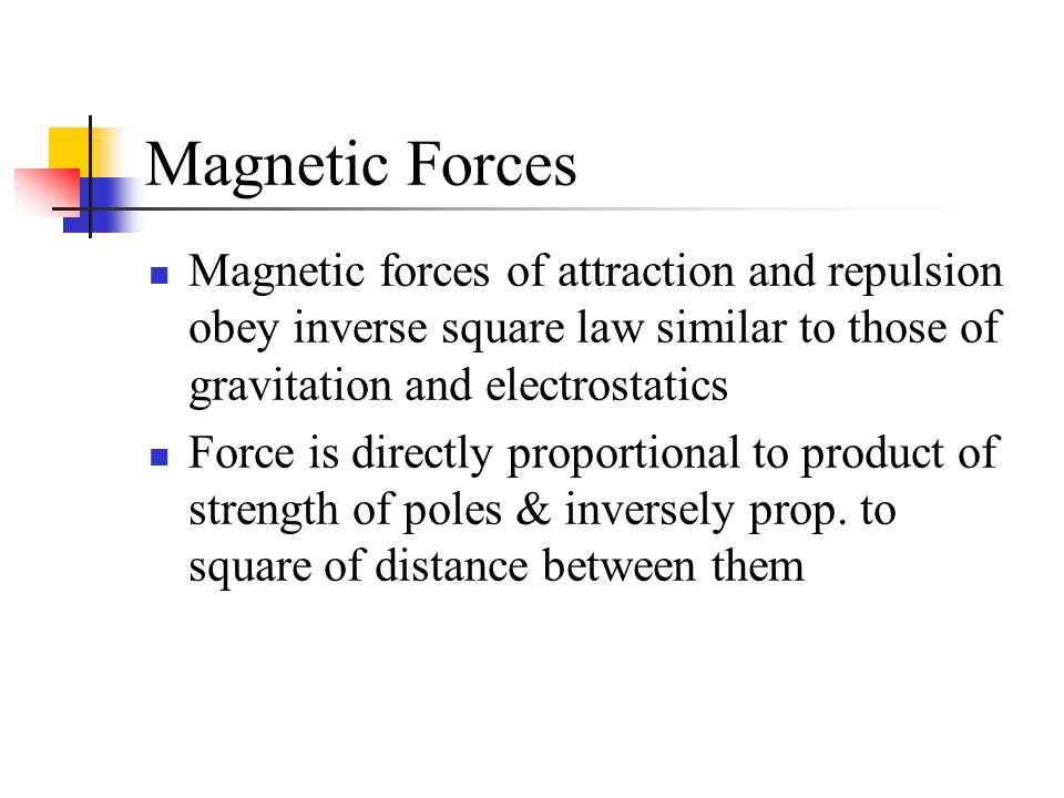 Magnetic Forces Magnetic forces of attraction and repulsion obey inverse square law similar to those of gravitation and electrostatics.