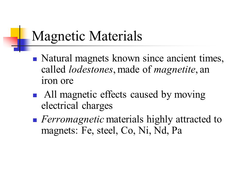 Magnetic Materials Natural magnets known since ancient times, called lodestones, made of magnetite, an iron ore.