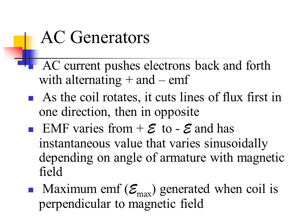AC Generators AC current pushes electrons back and forth with alternating + and – emf.