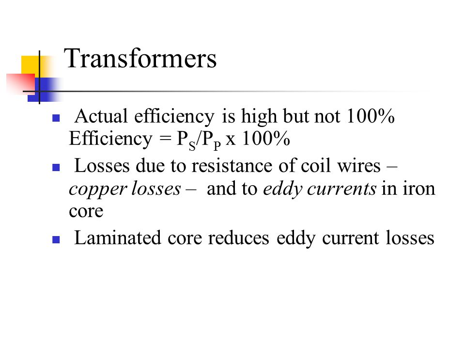 Transformers Actual efficiency is high but not 100% Efficiency = PS/PP x 100%