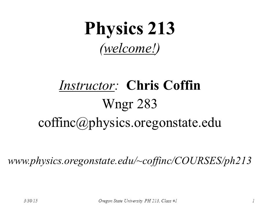 Physics 213 (welcome!) Instructor: Chris Coffin Wngr 283