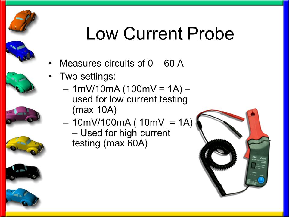 Low Current Probe Measures circuits of 0 – 60 A Two settings: