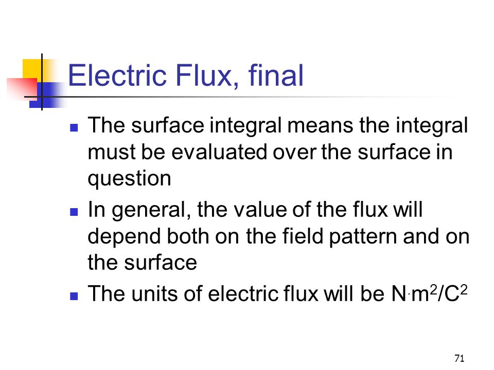 Electric Flux, final The surface integral means the integral must be evaluated over the surface in question.