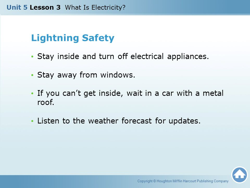Lightning Safety Stay inside and turn off electrical appliances.