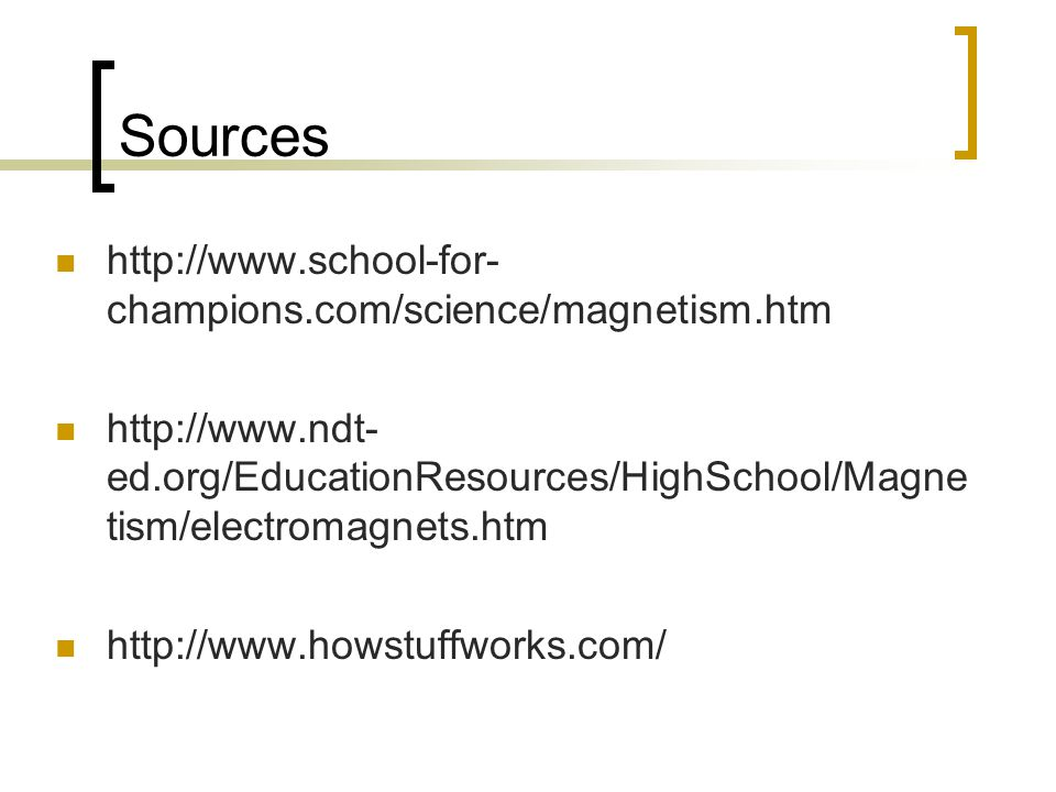 Sources http://www.school-for-champions.com/science/magnetism.htm