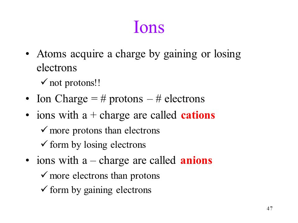 Ions Atoms acquire a charge by gaining or losing electrons