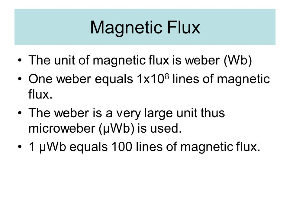 Magnetic Flux The unit of magnetic flux is weber (Wb)