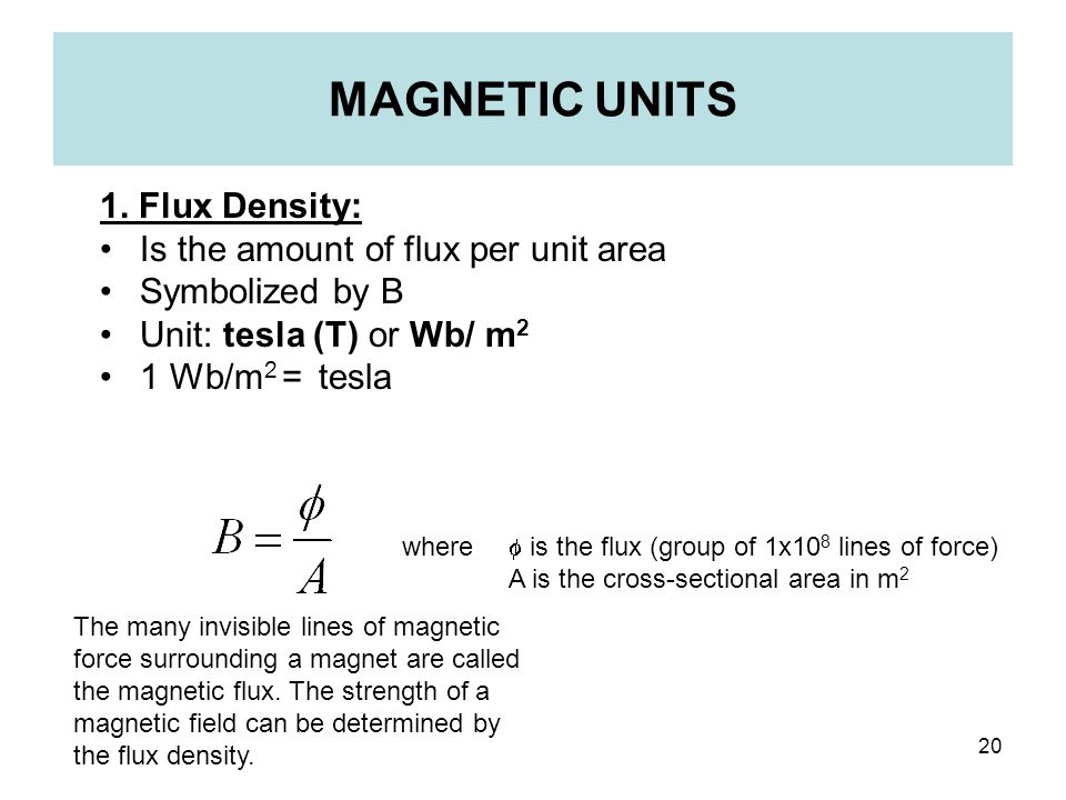 MAGNETIC UNITS 1. Flux Density: Is the amount of flux per unit area