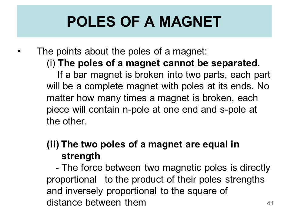 POLES OF A MAGNET The points about the poles of a magnet: