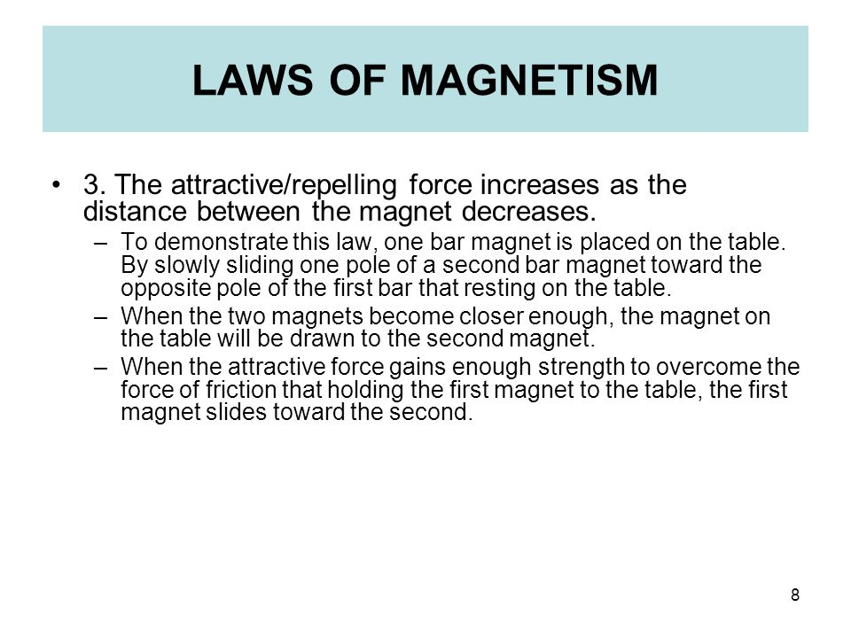 LAWS OF MAGNETISM 3. The attractive/repelling force increases as the distance between the magnet decreases.