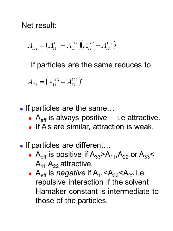 Net result: If particles are the same reduces to... If particles are the same… Aeff is always positive -- i.e attractive.