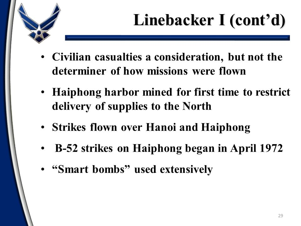 Linebacker I (cont'd) Civilian casualties a consideration, but not the determiner of how missions were flown.