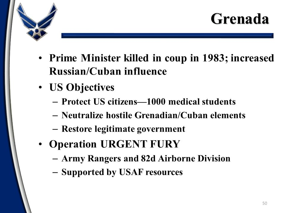 Grenada Prime Minister killed in coup in 1983; increased Russian/Cuban influence. US Objectives. Protect US citizens—1000 medical students.