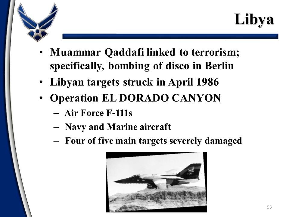 Libya Muammar Qaddafi linked to terrorism; specifically, bombing of disco in Berlin. Libyan targets struck in April 1986.