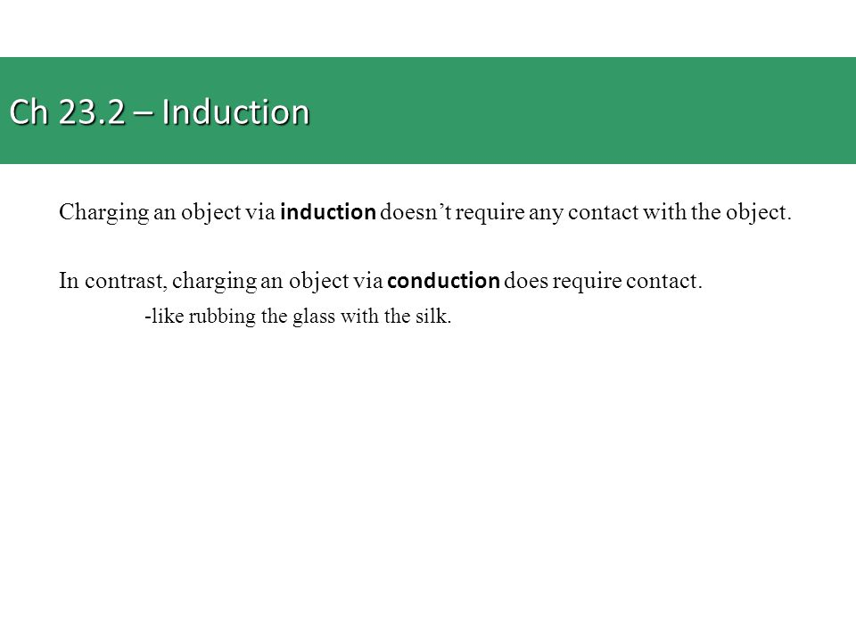 Ch 23.2 – Induction Charging an object via induction doesn't require any contact with the object.