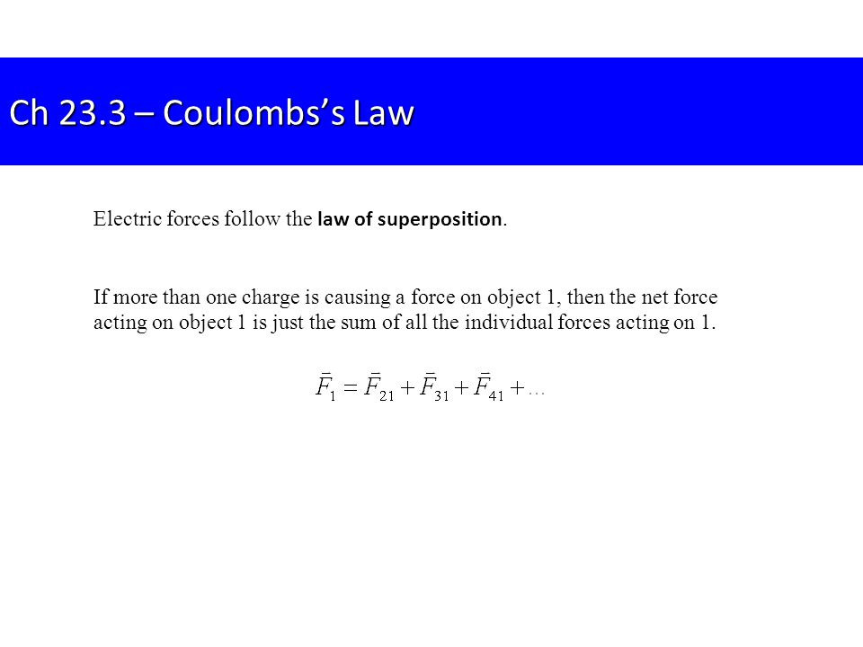 Ch 23.3 – Coulombs's Law Electric forces follow the law of superposition.