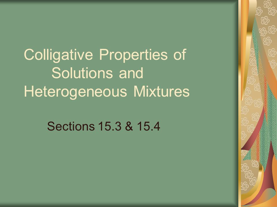 Colligative Properties of Solutions and Heterogeneous Mixtures