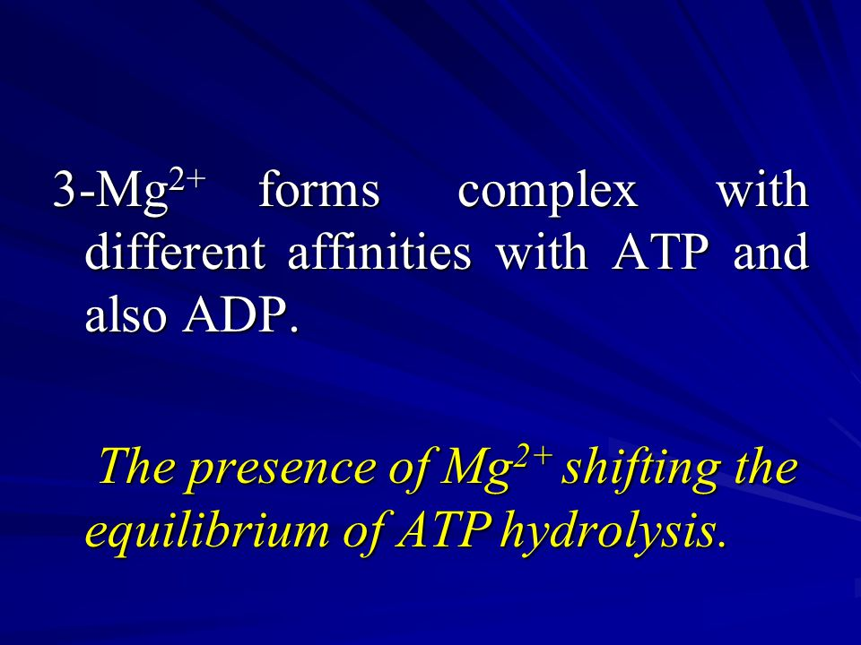 3-Mg2+ forms complex with different affinities with ATP and also ADP.