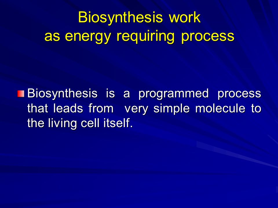 Biosynthesis work as energy requiring process