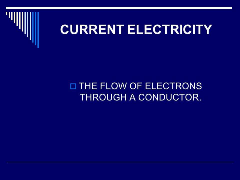 THE FLOW OF ELECTRONS THROUGH A CONDUCTOR.