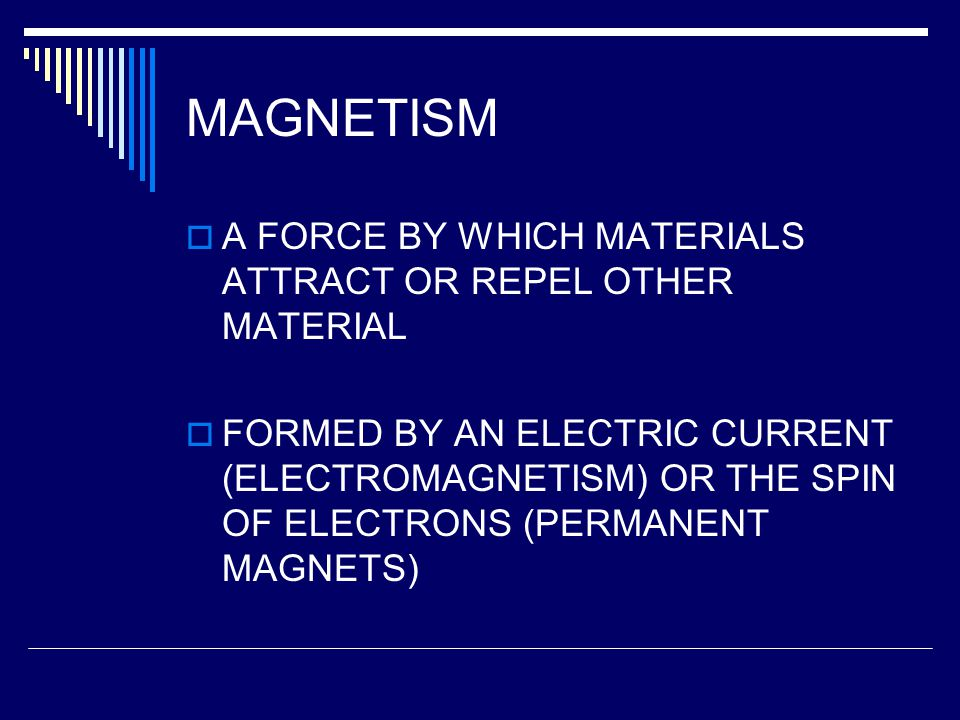 MAGNETISM A FORCE BY WHICH MATERIALS ATTRACT OR REPEL OTHER MATERIAL