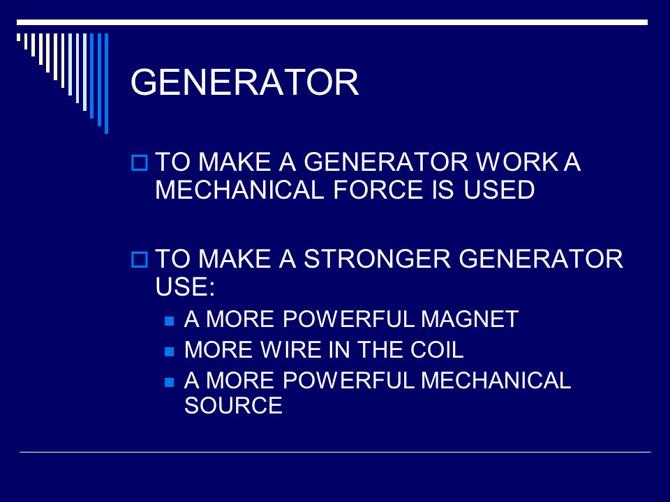 GENERATOR TO MAKE A GENERATOR WORK A MECHANICAL FORCE IS USED