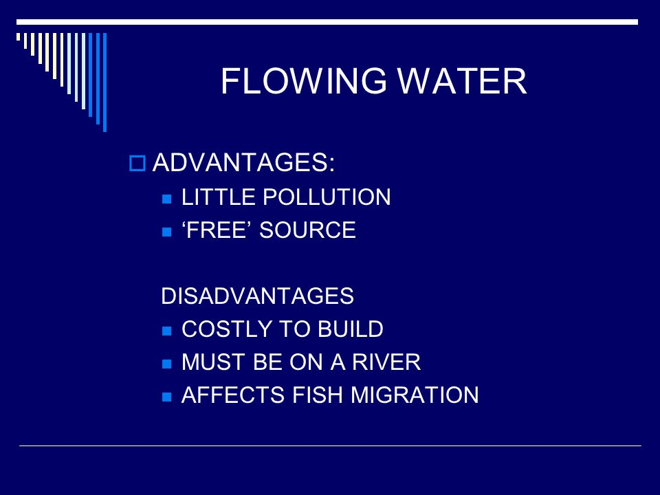 FLOWING WATER ADVANTAGES: LITTLE POLLUTION 'FREE' SOURCE DISADVANTAGES